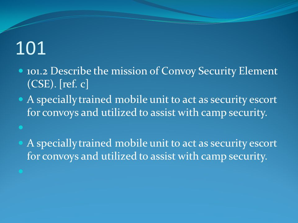 101 101.2 Describe the mission of Convoy Security Element (CSE). [ref. c]